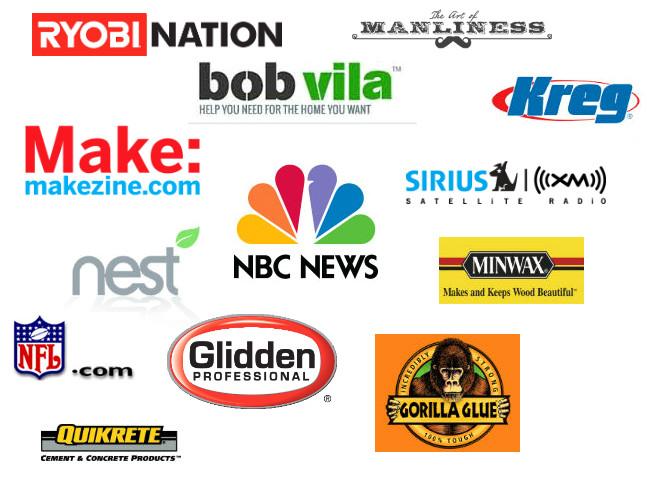 Ryobi, Bob Vila, Art of Manliness, Makezine, Make Magazine, NBC News, Sirius XM Radio, Kreg Jig, Minwax, Glidden, NFL, Gorilla Glue